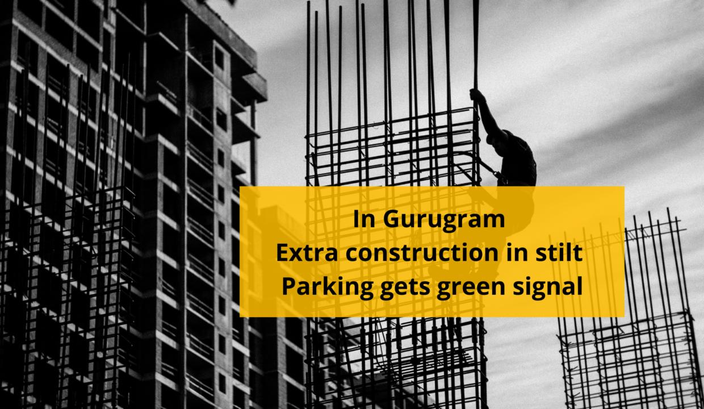 Gurugram_ Extra construction in stilt parking gets green signal